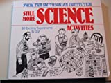 Still More Science Activities : 20 Exciting Experiments To Do (From the Smithsonian Institution)