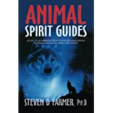 Animal Spirit Guides: An Easy-to-Use Handbook for Identifying and Understanding Your Power Animals and Animal Spirit Helpers ~ Steven Farmer