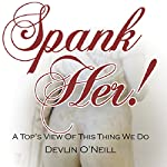 Spank Her!: A Top's View of This Thing We Do | Devlin O'Neill