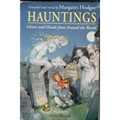 Hauntings: Ghosts and Ghouls from Around the World by Margaret Hodges and David Wenzel