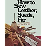 "How to Sew Leather, Suede, Furvon ""Phyllis W. Schwebke"""