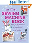 My First Sewing Machine Book: 35 Easy...