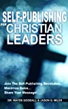 Self-Publishing For Christian Leaders: Join The Self-Publishing Revolution, Maximize Sales, Share Your Message