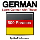 German: Learn German with These 500 Phrases Hörbuch von Karl Schumann Gesprochen von: Sheila Marie Nicholas