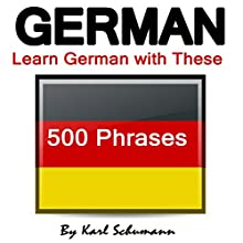 German: Learn German with These 500 Phrases | Livre audio Auteur(s) : Karl Schumann Narrateur(s) : Sheila Marie Nicholas