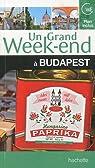 Un grand week-end à Budapest par Guide Un Grand Week-end