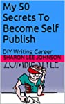 My 50 Secrets To Become Self Publish:...