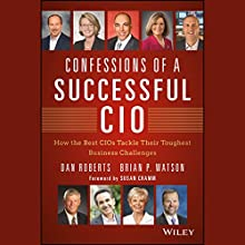 Confessions of a Successful CIO: How the Best CIOs Tackle Their Toughest Business Challenges (       UNABRIDGED) by Dan Roberts, Brian Watson Narrated by James Patrick Cronin