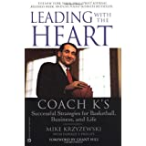 Leading with the Heart: Coach K's Successful Strategies for Basketball, Business, and Life ~ Donald T. Phillips