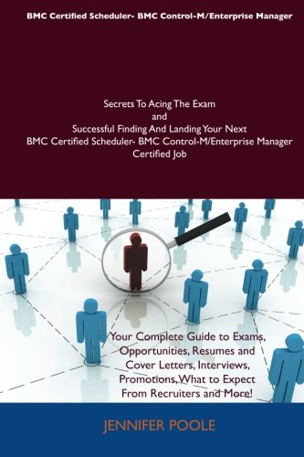 BMC Certified Scheduler- BMC Control-M/Enterprise Manager Secrets To Acing The Exam and Successful Finding And Landing Y