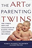 img - for The Art of Parenting Twins: The Unique Joys and Challenges of Raising Twins and Other Multiples The book / textbook / text book