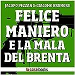Felice Maniero e la Mala del Brenta: La vera storia di Faccia d'Angelo [The True Story of Angel Face] | Jacopo Pezzan,Giacomo Brunoro
