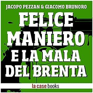 Felice Maniero e la Mala del Brenta Hörbuch