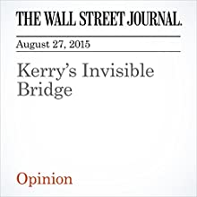 Kerry's Invisible Bridge (       UNABRIDGED) by The Wall Street Journal Narrated by Alexander Quincy