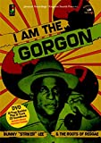 I Am The Gorgon - Bunny 'striker' Lee And The Roots Of Reggae [DVD AUDIO]