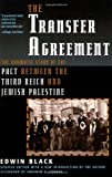 The Transfer Agreement: The Dramatic Story of the Pact Between the Third Reich and Jewish Palestine (0786708417) by Black, Edwin
