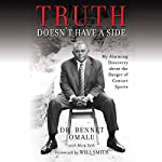 Truth Doesn't Have a Side: My Alarming Discovery About the Danger of Contact Sports | Dr. Bennet Omalu,Mark Tabb,Will Smith - foreword