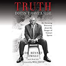 Truth Doesn't Have a Side: My Alarming Discovery About the Danger of Contact Sports | Livre audio Auteur(s) : Dr. Bennet Omalu, Mark Tabb, Will Smith - foreword Narrateur(s) : Ron Butler