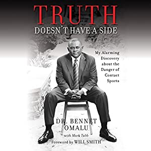 Truth Doesn't Have a Side: My Alarming Discovery About the Danger of Contact Sports Hörbuch von Dr. Bennet Omalu, Mark Tabb, Will Smith - foreword Gesprochen von: Ron Butler