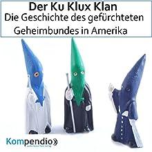 Der Ku Klux Klan: Die Geschichte des gefürchteten Geheimbundes in Amerika Hörbuch von Daniela Nelz Gesprochen von: Michael Freio Haas