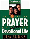 The Word on Prayer and the Devotional Life (Youth Builders Group Bible Studies) (0830716432) by Burns, Jim