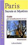 Paris Secrets et mystères : Guide par arrondissements et rues par Khaitzine