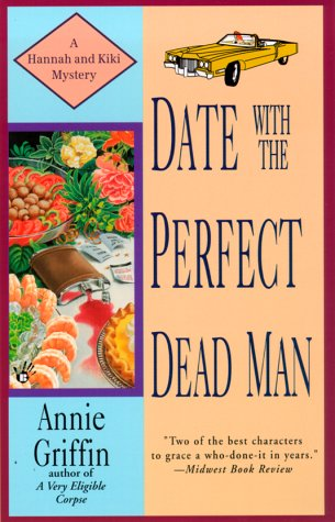 Date With the Perfect Dead Man (Hannah and Kiki Mysteries), ANNIE GRIFFIN