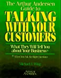 img - for The Arthur Andersen Guide to Talking with Your Constumers: What They Will Tell You about Your Business When You Ask the Right Questions book / textbook / text book