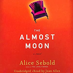The Almost Moon: A Novel | [Alice Sebold]