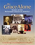 By Grace Alone: Stories of the Reformed Church in America (Historical Series of the Reformed Church in America)