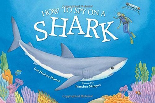 How to Spy on a Shark by Lori Haskins Houran (2015-03-01)