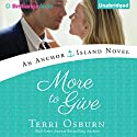 More to Give: An Anchor Island Novel (       UNABRIDGED) by Terri Osburn Narrated by Amy Rubinate