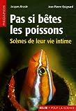 echange, troc Jacques Bruslé, Jean-Pierre Quignard - Pas si bêtes les poissons : Scènes de leur vie intime