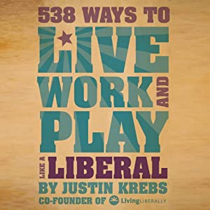 538 Ways to Live, Work, and Play Like a Liberal | [Justin Krebs]