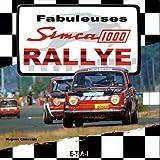 echange, troc Hugues Chaussin - Fabuleuses Simca 1000 Rallye