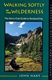 Walking Softly in the Wilderness: The Sierra Club Guide to Backpacking (Sierra Club Books Publication) (0871563924) by John Hart
