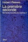 echange, troc Hubert Reeves - Dernières nouvelles du cosmos, tome 2 : La Première Seconde