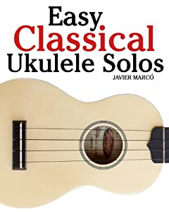 Easy Classical Ukulele Solos Featuring Music Of Bach Mozart Beethoven Vivaldi And Other Composers In Standard Notation And Tab Easy Classical Solos Duets from Marco Musica Publishing