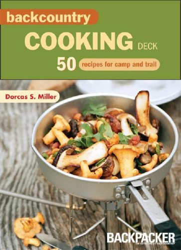 Backcountry Cooking Deck: 50 Recipes for Camp and Trail (Backpacker) by Dorcas S. Miller