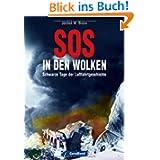 SOS in den Wolken: Schwarze Tage der Luftfahrgeschichte mit anschaulichen Illustrationen über die Abläufe der ...