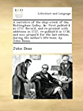 A narrative of the ship-wreck of the Nottingham Galley, &c. First publish'd in 1711. Revis'd, and re-printed with additions in 1727, re-publish'd in ... the author's life-time, by John Deane, ...