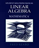 Student solutions manual for linear algebra : an introduction using Mathematica