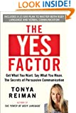 The Yes Factor: Get What You Want. Say What You Mean. The Secrets of Persuasive Communication