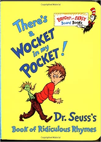 There's a Wocket in My Pocket! (Dr. Seuss's Book of Ridiculous Rhymes) written by Dr. Seuss