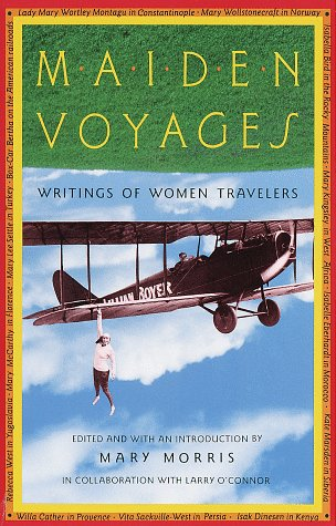 Maiden Voyages : Writings of Women Travelers, MARY MORRIS, LARRY O'CONNOR
