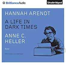 Hannah Arendt: A Life in Dark Times (       UNABRIDGED) by Anne C. Heller Narrated by Laural Merlington