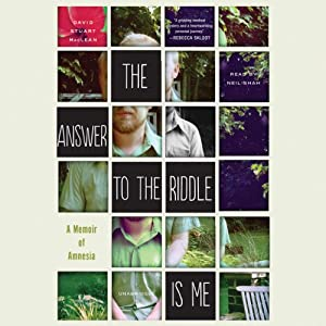 The Answer to the Riddle Is Me: A Memoir of Amnesia | [David Stuart MacLean]
