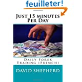 Just 15 minutes Per Day: Daily Forex Trading (French)
