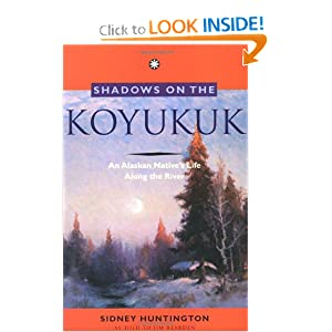 Shadows on the Koyukuk: An Alaskan Native's Life Along the River by Sidney Huntington and Jim Rearden