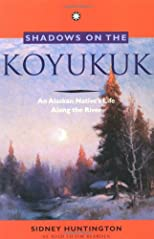 Shadows on the Koyukuk : An Alaskan Native's Life Along the River